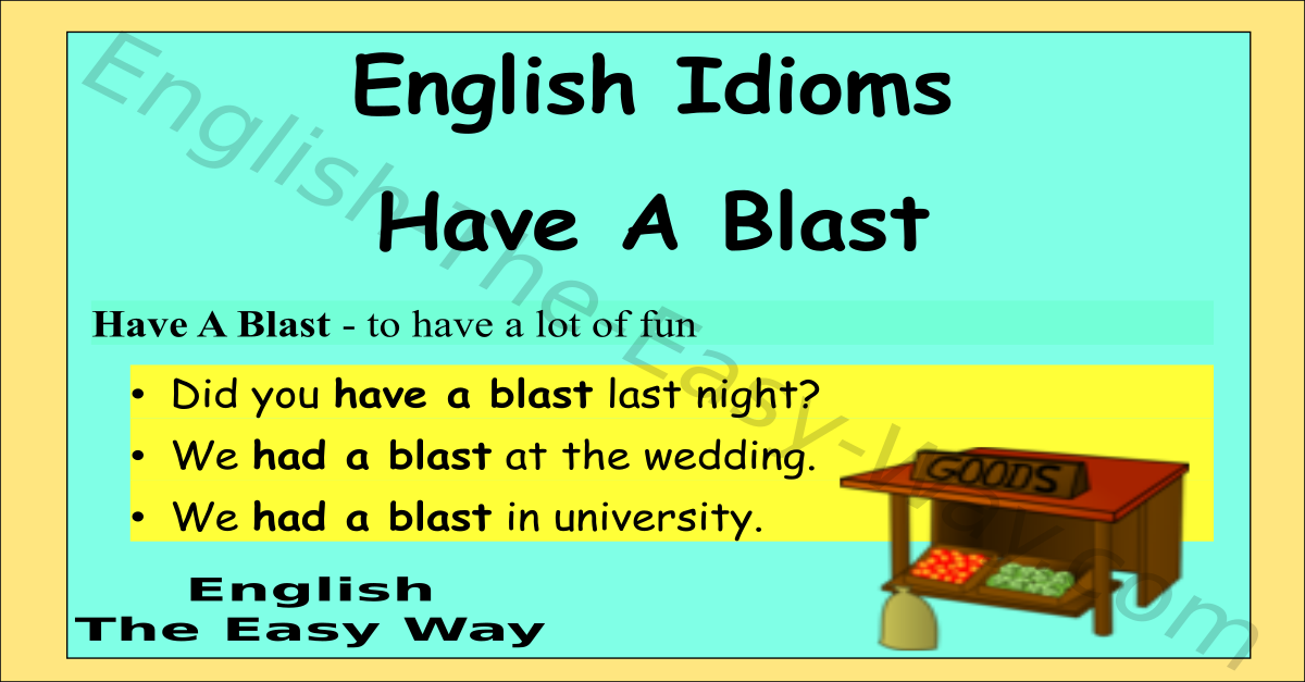 Have A Blast English Idioms English The Easy Way